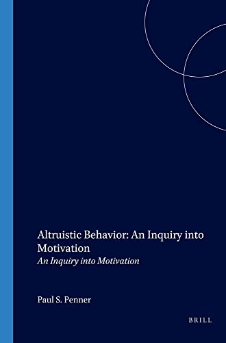 Altruistic Behavior: An Inquiry into Motivation (Paperback): Paul S. Penner