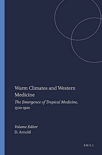 Warm Climates And Western Medicine: The Emergence: Arnold, David