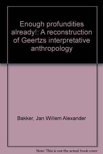 Enough Profundities Already! A Reconstruction of Geertz's Interpretive Anthropology: Jan ...
