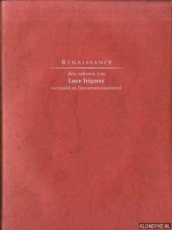 Renaissance: Drie Teksten Van Luce Irigaray Vertaald: Vincenot, Agnés; De