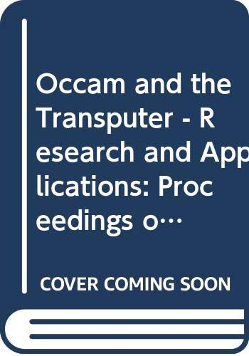 9789051990102: Occam and the Transputer: Research and Applications - OUG 9, Proceedings of the 9th Occam User Group Technical Meeting, 19-21 September 1988, Southampton, UK (Transputer & Occam Engineering)