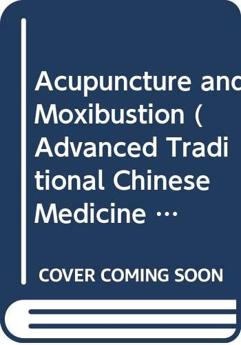 9789051993035: Acupuncture and Moxibustion (Advanced Traditional Chinese Medicine Series)