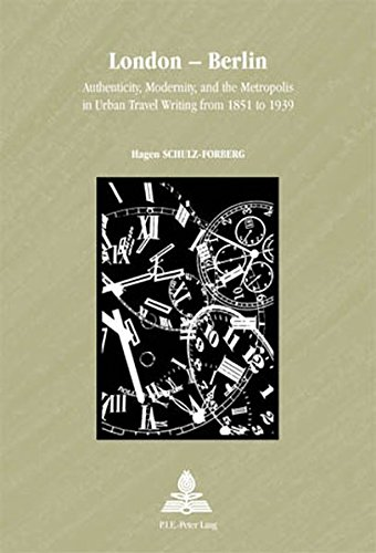 London - Berlin: Authenticity Modernity and the Metropolis in Urban Travel Writing from 1851 to ...
