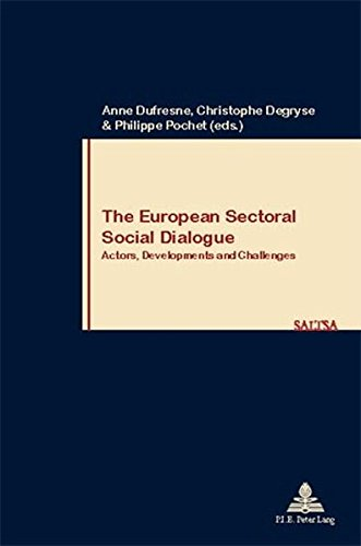 The European Sectoral Social Dialogue: Actors, Developments and Challenges (Travail & Société - Work & Society) (9052010528) by Dufresne, Anne; Degryse, Christophe; Pochet, Philippe