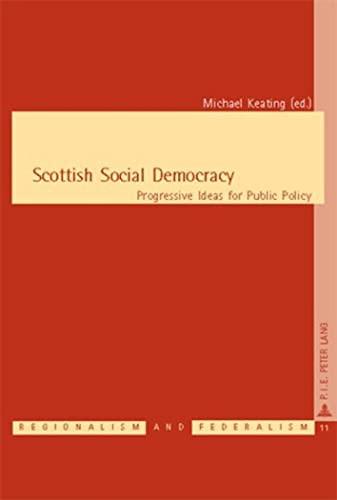Scottish Social Democracy: Progressive Ideas for Public Policy (Régionalisme & Fédéralisme / Regionalism & Federalism) (9052010668) by Michael Keating