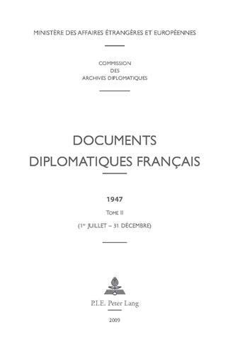 9789052010991: Documents diplomatiques français: 1947 – Tome II (1er juillet – 31 décembre) (Documents diplomatiques français – 1944–1954, sous la direction de Georges-Henri Soutou) (French Edition)