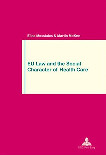 EU Law and the Social Character of Health Care Second printing: Mossialos E./Mc Kee M.