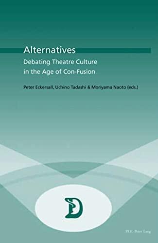 9789052011752: Alternatives: Debating Theatre Culture in the Age of Con-Fusion (Dramaturgies)