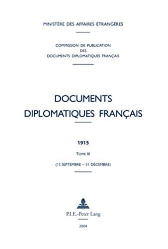 9789052012049: Documents diplomatiques français: 1915 – Tome III (15 septembre – 31 décembre) (Documents diplomatiques français – 1914-1916, sous la direction de Jean-Claude Montant) (French Edition)