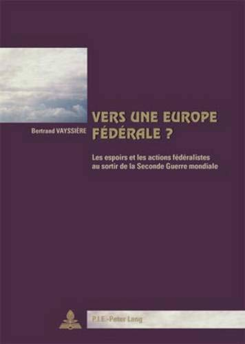 9789052013534: Vers une Europe fédérale ?: Les espoirs et les actions fédéralistes au sortir de la Seconde Guerre mondiale Deuxième Tirage (French Edition)