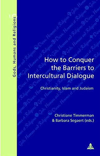 9789052013732: How to Conquer the Barriers to Intercultural Dialogue: Christianity, Islam and Judaism (Dieux, Hommes et Religions / Gods, Humans and Religions)