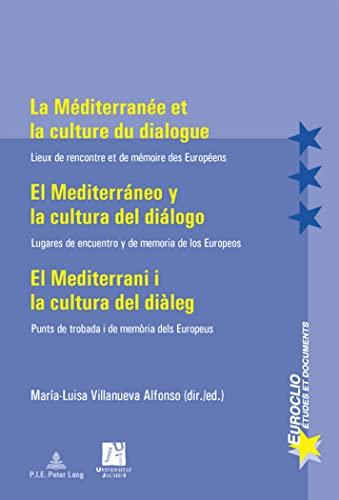 9789052014258: La Mediterranée et la culture du dialogue/El Mediterráneo y la cultura del dialogo/El Mediterrani i la cultura del dialeg: Lieux De Rencontre Et De ... De Trobada I De Memòria Dels Europeus