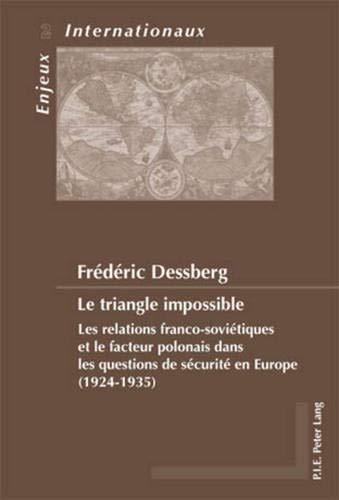 9789052014661: Le triangle impossible: Les relations franco-soviétiques et le facteur polonais dans les questions de sécurité en Europe (1924-1935) (Enjeux internationaux / International Issues) (French Edition)