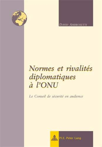 Normes Et Rivalites Diplomatiques A L Onu: David Ambrosetti