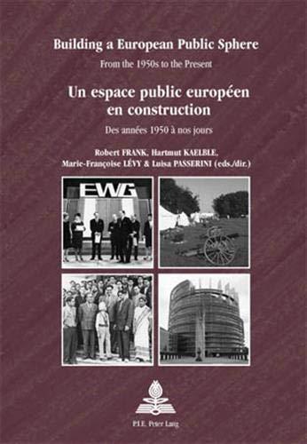 9789052016290: Building a European Public Sphere / Un espace public europeen en construction: From the 1950s to the Present / Des annees 1950 a nos jours: From the ... nos jours (Europe plurielle/Multiple Europes)
