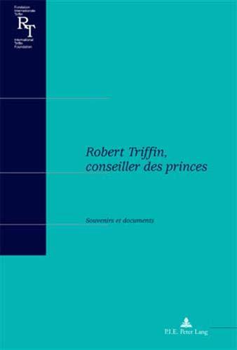 9789052016429: Robert Triffin, Conseiller Des Princes: Souvenirs Et Documents