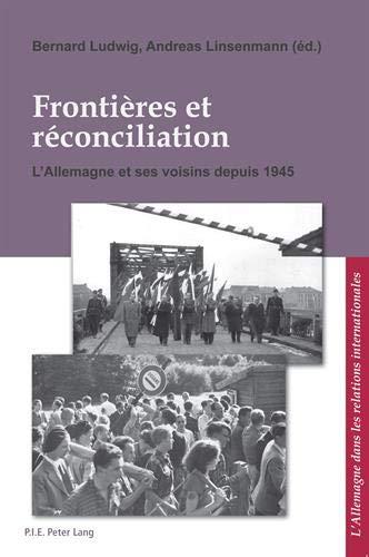 9789052017198: Frontieres et Reconciliation / Grenzen und Aussohnung: L'Allemagne et Ses Voisins Depuis 1945 / Deutschland und Seine Nachbarn Seit 1945