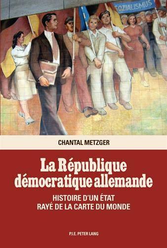 9789052017914: La Republique Democratique Allemande: Histoire D'Un Etat Raye de La Carte Du Monde