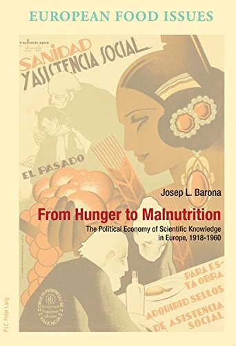9789052018560: From Hunger to Malnutrition: The Political Economy of Scientific Knowledge in Europe, 1918–1960 (L'Europe alimentaire/European Food Issues/Europa alimentaria/L'Europa alimentare)