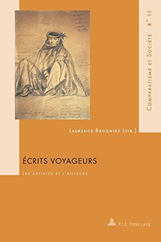 9789052018652: Écrits voyageurs: Les artistes et l'ailleurs (Comparatisme et Société / Comparatism and Society) (French Edition)