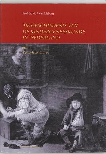 DE GESCHIEDENIS VAN DE KINDERGENEESKUNDE IN NEDERLAND Deel 1: De periode tot 1700: Lieburg, Prof.Dr...