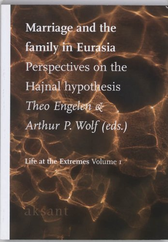 Marriage and the Family in Eurasia: Perspectives on the Hajnal Hypothesis (Life at the Extremes)