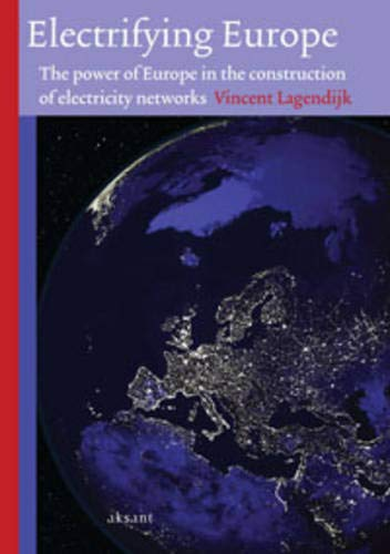 9789052603094: Electrifying Europe: The Power of Europe in the Construction of Electricity Networks (Foundation for the History of Technology & Aksant Academic Publishers Technology & European History)