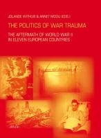 9789052603711: The Politics of War Trauma: The Aftermath of World War II in Eleven European Countries (Studies of the Netherlands Institute for War Documentation)