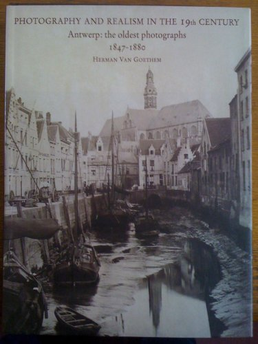 Photography And Realism In The 19th Century - Antwerp: The oldest photographs 1847-1880: Herman van...