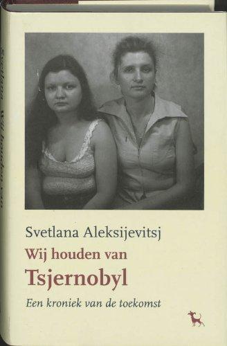 9789053305973: Wij houden van Tsjernobyl: een kroniek van de toekomst