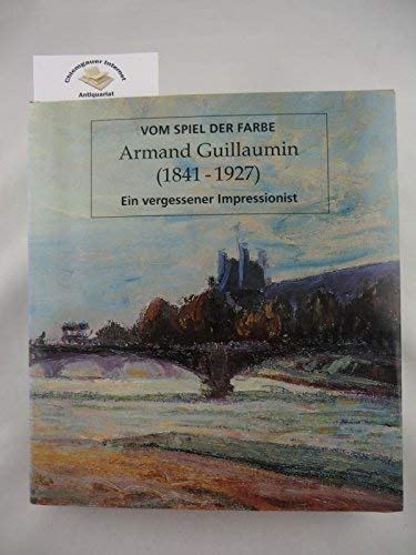 9789053492086: Vom Spiel der Farbe: Armand Guillaumin (1841-1927). Ein vergessener Impressionist.