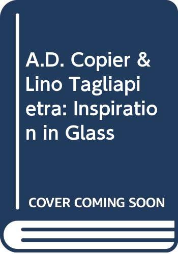 A.D. Copier & Lino Tagliapietra: Inspiratie in Glas; Inspiration in Glass [Text in Dutch and Engl...