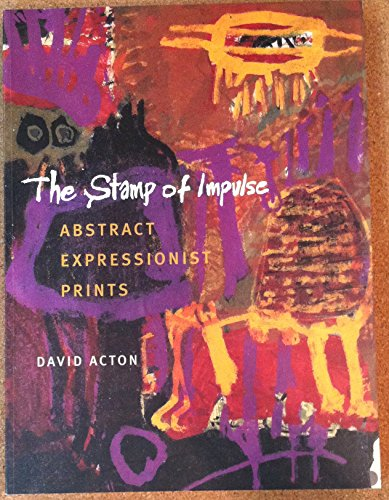 The Stamp of Impulse -- Abstract Expressionist Prints: David Acton