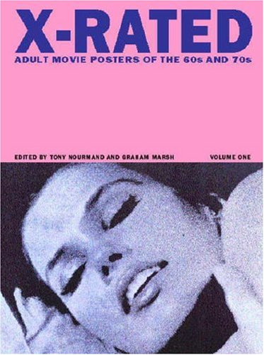 X-RATED: ADULT MOVIE POSTERS OF THE 60S AND 70S Volume One: Nourmand, Tony; Marsh, Graham