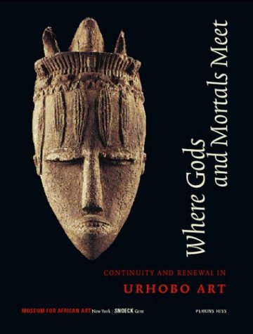 9789053495063: Where Gods And Mortals Meet: Continuity and Renewal in Urhobo Art