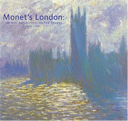 Monet's London: Artists' Reflections on the Thames 1859-1914: Jennifer Hardin
