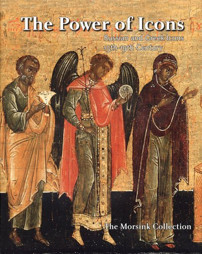 The Power of Icons: Russian and Greek Icons 15th-19th Century: The Morsink Collection: Braamhorst, ...
