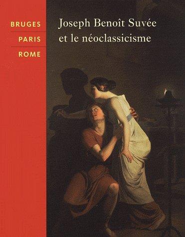 Bruges-Paris-Rome. Joseph Benoît Suvée et le néoclassicisme.: SANDRA JANSENS ...
