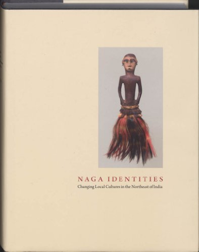 NAGA IDENTITIES : Changing Local Cultures in the Northeast of India