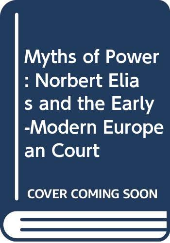 9789053561362: Myths of Power: Norbert Elias and the Early-Modern European Court