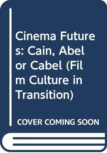 9789053562826: Cinema Futures: Cain, Abel or Cable?: The Screen Arts in the Digital Age (Film Culture in Transition)