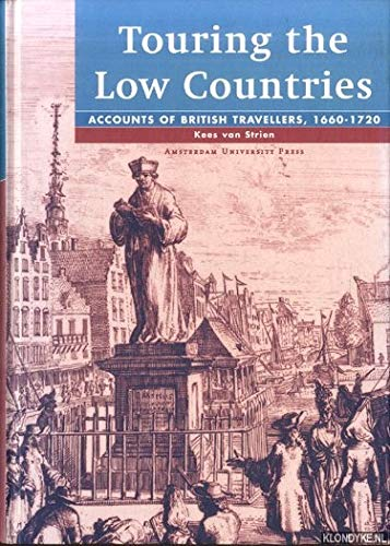 Touring the Low Countries : accounts of British travellers, 1660-1720.: Strien, Kees van.