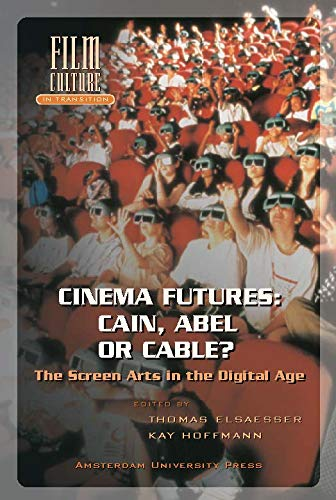 9789053563120: Cinema Futures: Cain, Abel or Cable?: The Screen Arts in the Digital Age (Film Culture in Transition)