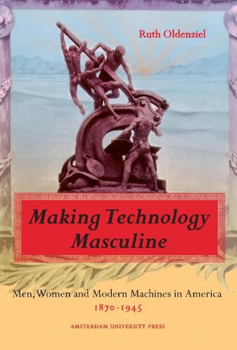 Making Technology Masculine: Men, Women, and Modern Machines in America, 1870-1945