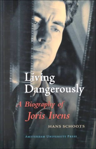 9789053564332: Living Dangerously: A Biography of Joris Ivens (Film Culture in Transition)