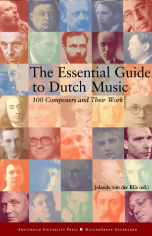 9789053564608: The Essential Guide to Dutch Music: 100 Short Lives of Composers