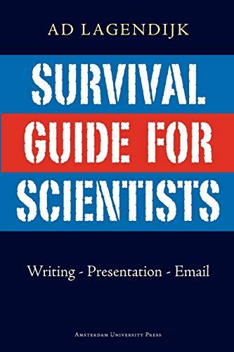 Survival Guide for Scientists. Writing - Presentation - Email: Lagendijk, Ad