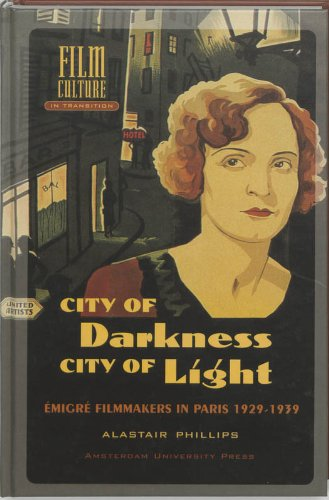 9789053566336: City of Darkness, City of Light: Emigre Filmmakers in Paris, 1929-1939 (Amsterdam University Press - Film Culture in Transition)