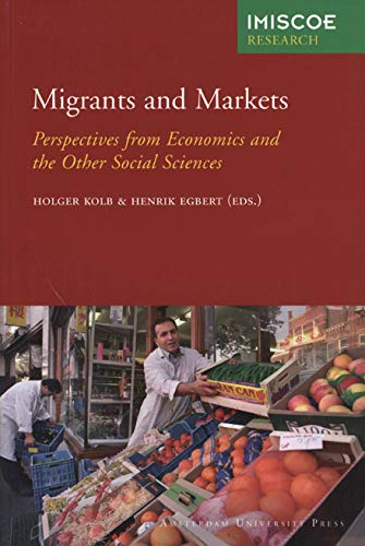 9789053566848: Migrants and Markets: Perspectives from Economics and the Other Social Sciences (IMISCOE Research)