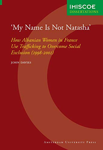9789053567074: My Name Is Not Natasha: How Albanian Women in France Use Trafficking to Overcome Social Exclusion (1998-2001)